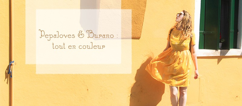 Pepaloves & Burano : tout en couleur