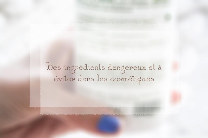 Les ingrédients cosmétiques dangereux et à éviter