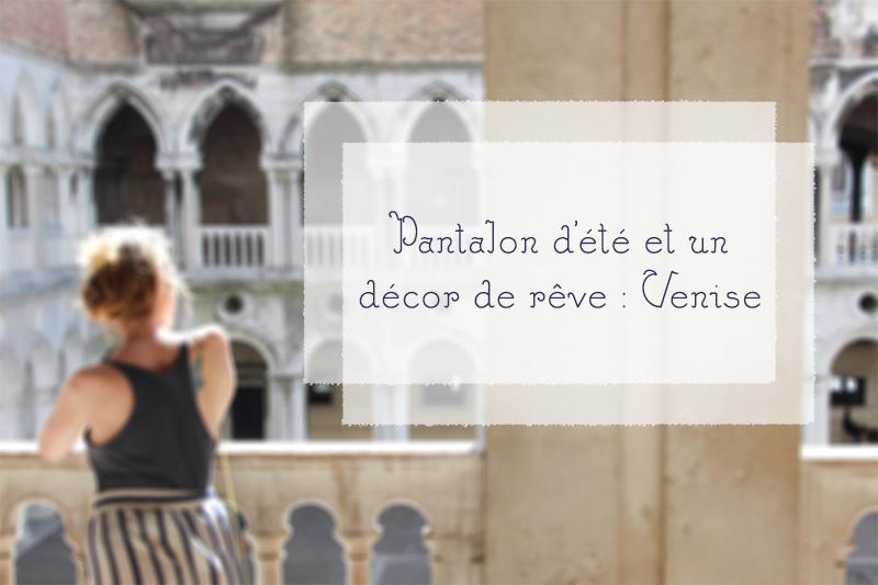 Un pantalon d'été et un décor de rêve : Venise